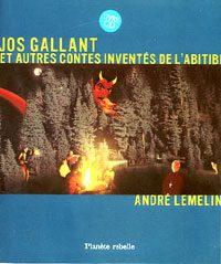 Jos Gallant et autres contes inventés d'Abitibi